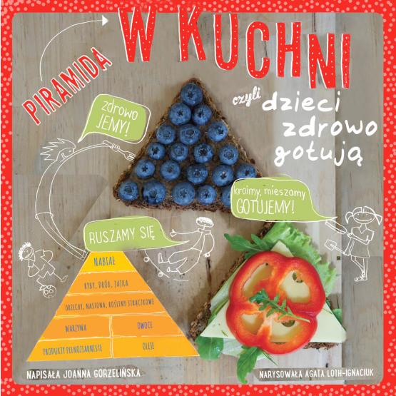 Książka Piramida w kuchni czyli dzieci zdrowo gotują Gorzelińska Joanna