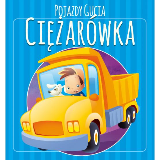 Książka Pojazdy Gucia. Ciężarówka Kozłowska Urszula