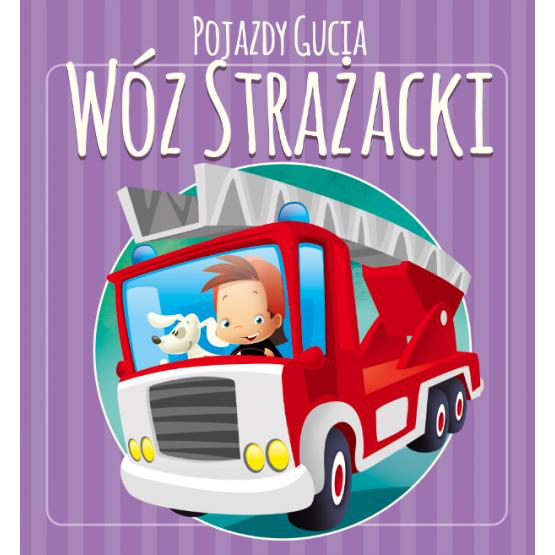 Książka Pojazdy Gucia. Wóz strażacki Kozłowska Urszula