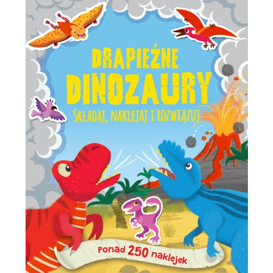 Drapieżne dinozaury. Ponad 250 naklejek