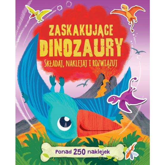 Książka Zaskakujące dinozaury. Ponad 250 naklejek Praca zbiorowa