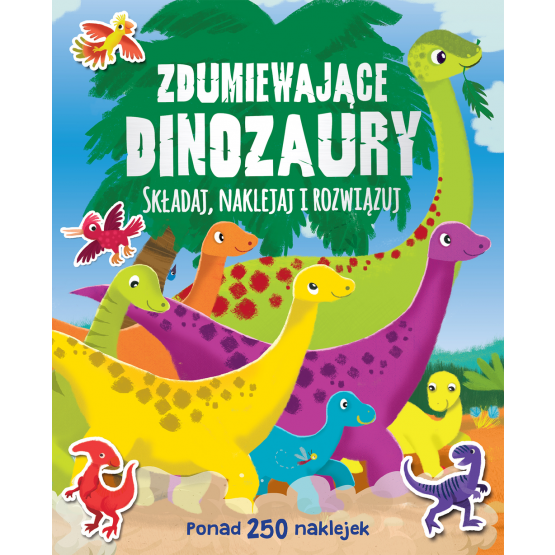 Książka Zdumiewające dinozaury. Ponad 250 naklejek Praca zbiorowa
