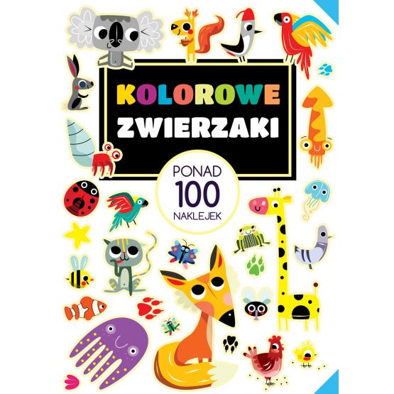 Książka Ponad 100 naklejek. Kolorowe zwierzaki Praca zbiorowa