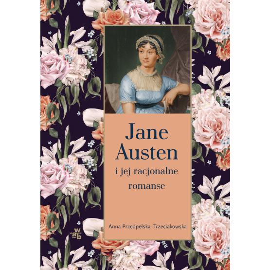 Książka Jane Austen i jej racjonalne romanse Anna Przedpełska-Trzeciakowska