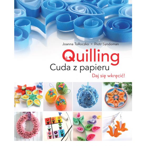 Książka Quilling. Cuda z papieru Tołłoczko Joanna