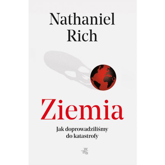 Książka Ziemia, mamy problem. Jak dopuściliśmy do globalnej katastrofy? Nathaniel Rich