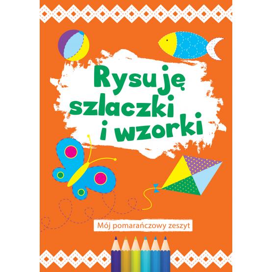 Książka Rysuję szlaczki i wzorki (pomarańczowy) Praca zbiorowa