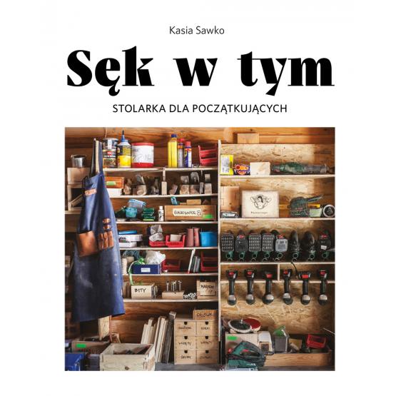 Książka Sęk w tym. Stolarka dla początkujących Kasia Sawko