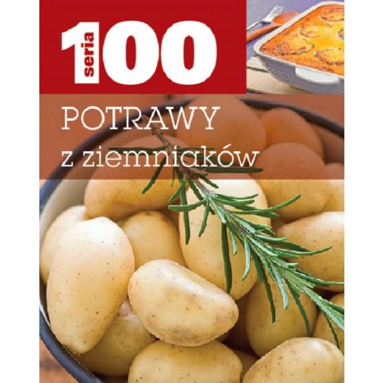 Książka Seria 100. Potrawy z Ziemniaków Praca zbiorowa