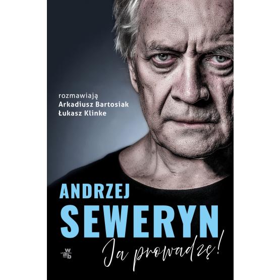 Książka Andrzej Seweryn. Ja prowadzę! Arkadiusz Bartosiak Łukasz Klinke