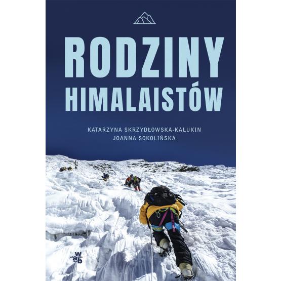 Książka Rodziny himalaistów Joanna Sokolińska Katarzyna Skrzydłowska-Kalukin