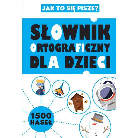 Książka Słownik ortograficzny dla dzieci Praca zbiorowa