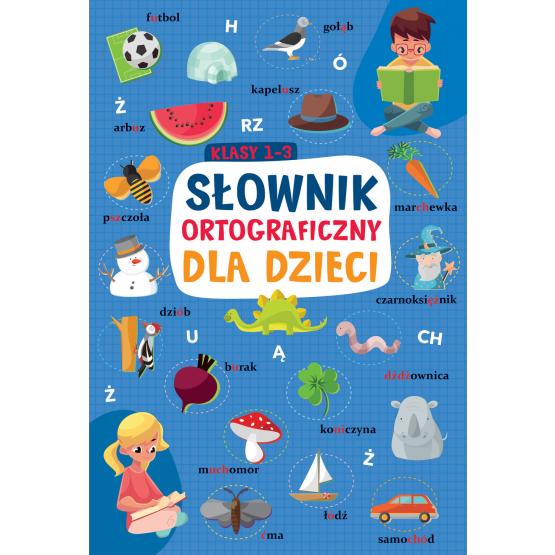 Książka Słownik ortograficzny dla dzieci. Klasy 1-3 Praca zbiorowa