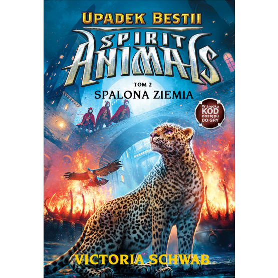 Książka Spirit Animals. Upadek Bestii. Spalona Ziemia. Tom 2 Schwab Victoria