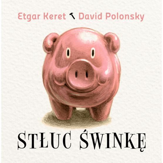 Książka Stłuc świnkę Keret Etgar