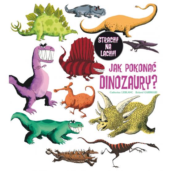 Książka Jak pokonać dinozaury? Leblanc Catherine Garrigue Roland