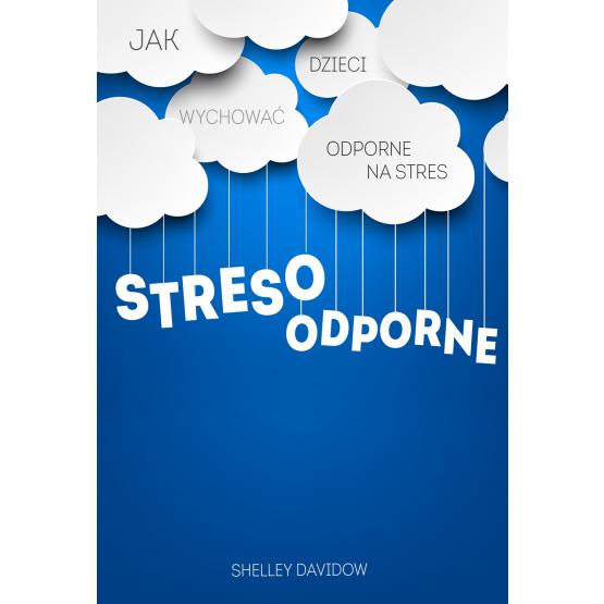 Książka Stresoodporne. Jak wychować dzieci odporne na stres Davidow Shelley