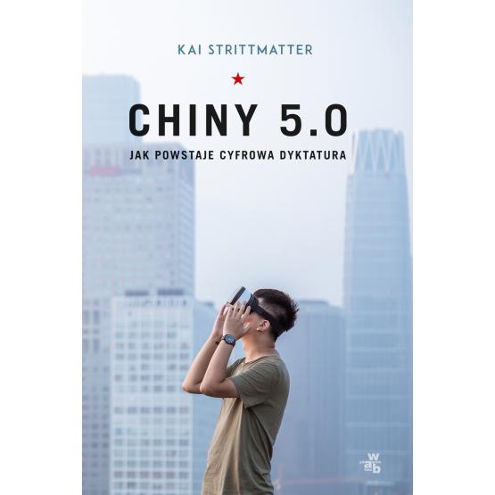 Książka Chiny 5.0. Jak powstaje cyfrowa dyktatura Kai Strittmatter