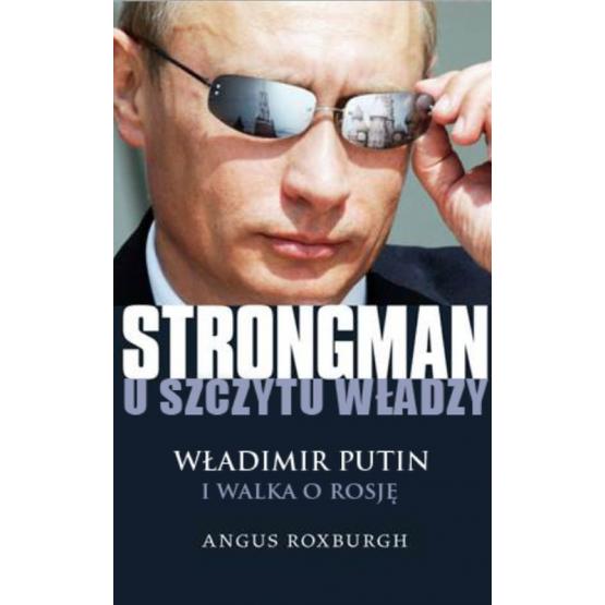 Książka Strongman u szczytu władzy. Władimir Putin i walka o Rosję Roxburgh Angus