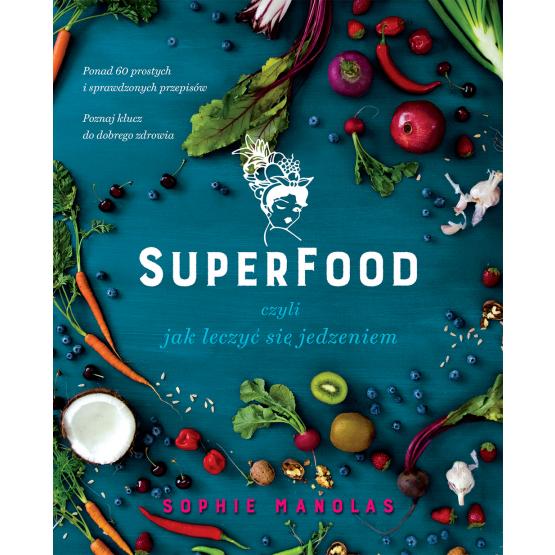 Książka Superfood, czyli jak leczyć się jedzeniem Sophie Manolas