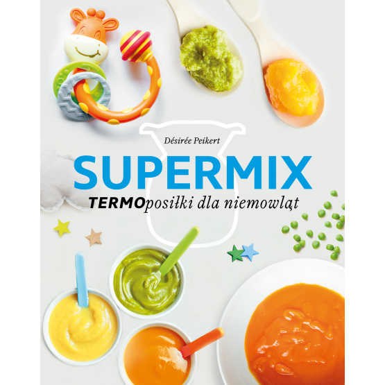 Książka Supermix. Termoposiłki dla niemowląt Desiree Peikert
