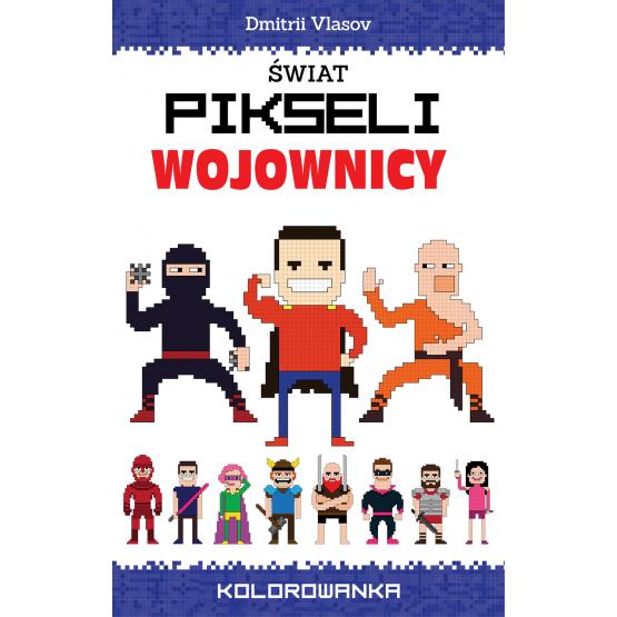 Książka Świat pikseli. Wojownicy Praca zbiorowa