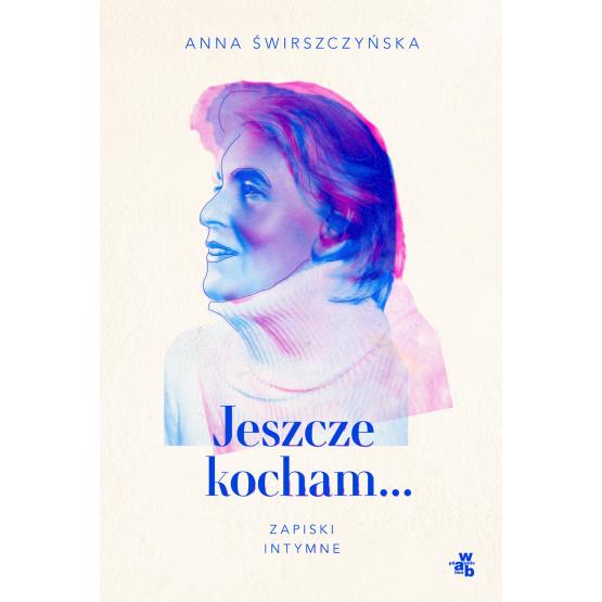 Książka Jeszcze kocham. Zapiski intymne Anna Świrszczyńska