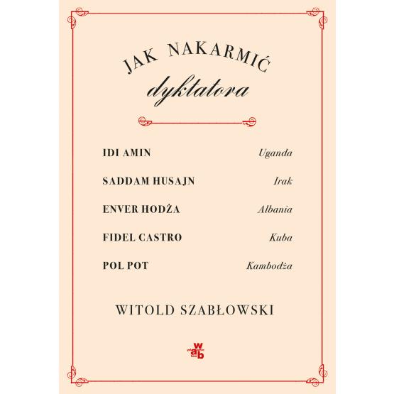 Książka Jak nakarmić dyktatora Witold Szabłowski