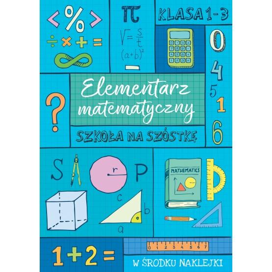 Książka Szkoła na szóstkę. Elementarz matematyczny praca zbiorowa
