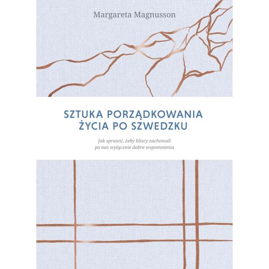 Książka Sztuka porządkowania życia po szwedzku. Jak sprawić, by najbliżsi zachowali po nas wyłącznie dobre wspomnienia Magnusson Margareta