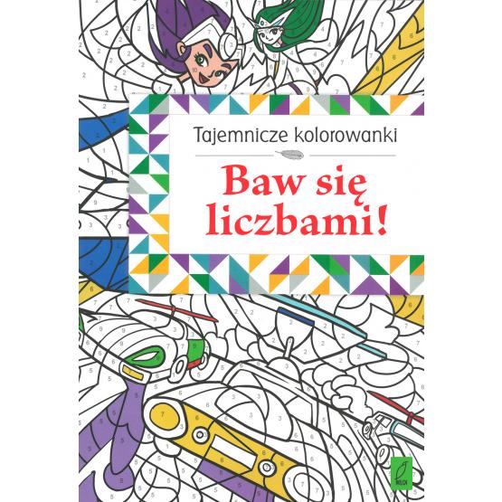 Książka Tajemnicze kolorowanki. Baw się liczbami! Praca zbiorowa