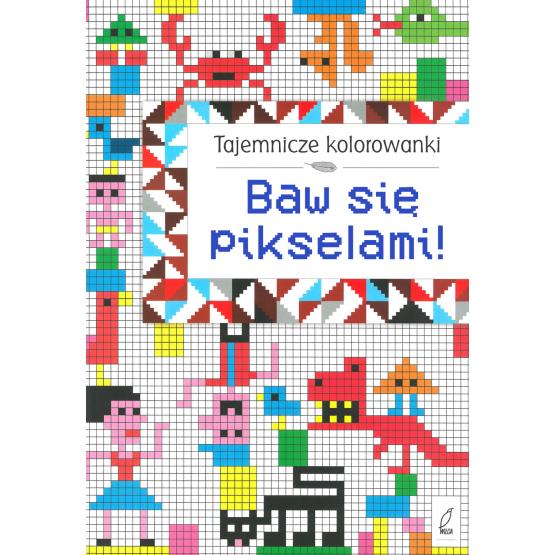 Książka Tajemnicze kolorowanki. Baw się pikselami! Praca zbiorowa