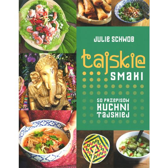 Książka Tajskie smaki. 50 przepisów kuchni tajskiej Schwob Julie