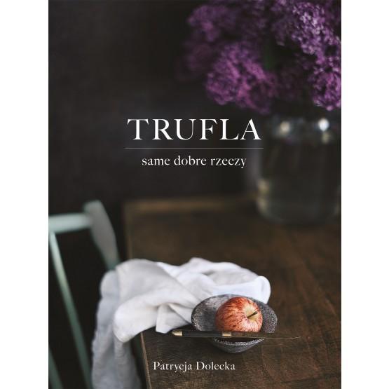Książka Trufla. Same dobre rzeczy Dolecka Patrycja