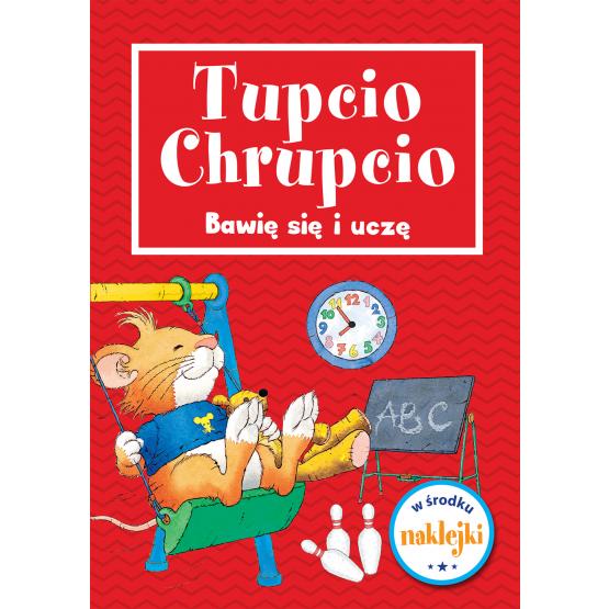 Książka Tupcio Chrupcio. Bawię się i uczę! Praca zbiorowa