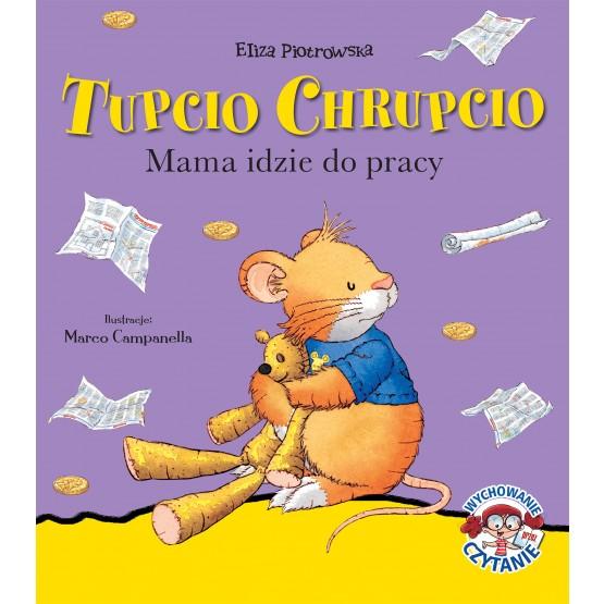 Książka Tupcio Chrupcio. Mama idzie do pracy Eliza Piotrowska