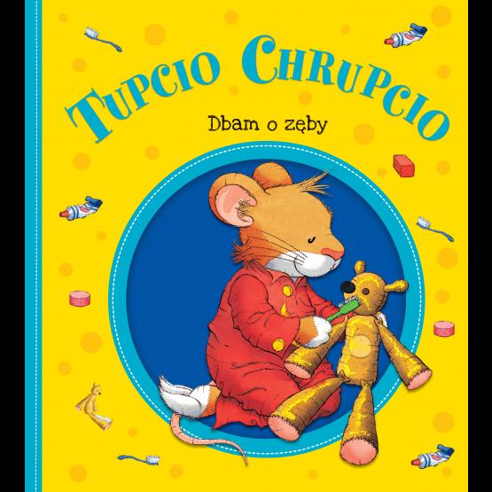 Książka Tupcio Chrupcio. Dbam o zęby praca zbiorowa