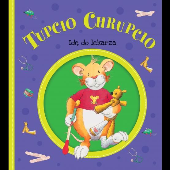 Książka Tupcio Chrupcio. Idę do lekarza praca zbiorowa