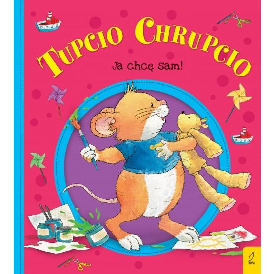 Książka Tupcio Chrupcio. Ja chcę sam! Piotrowska Eliza