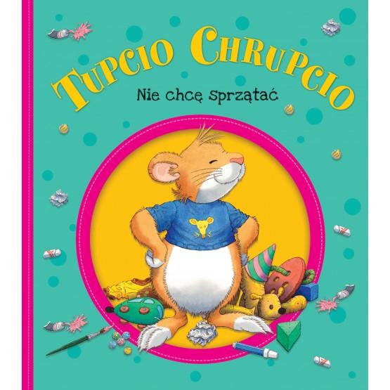 Książka Tupcio Chrupcio. Nie chcę sprzątać Piotrowska Eliza