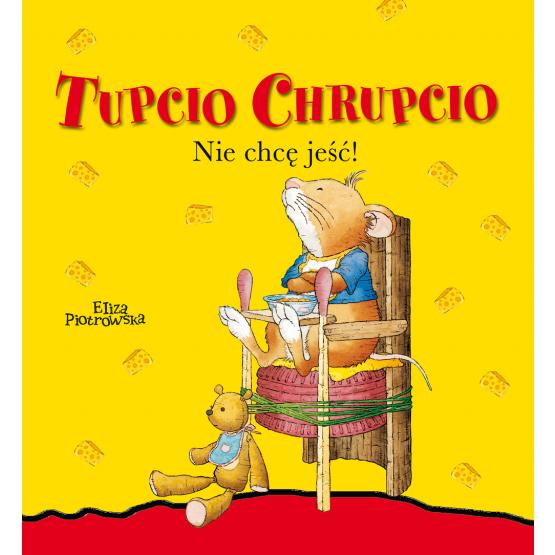 Książka Tupcio Chrupcio. Nie chcę jeść Praca zbiorowa