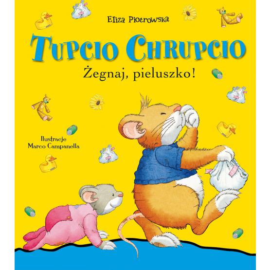 Książka Tupcio Chrupcio. Żegnaj pieluszko Praca zbiorowa