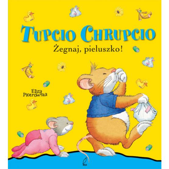 Książka Tupcio Chrupcio Żegnaj, pieluszko! Piotrowska Eliza