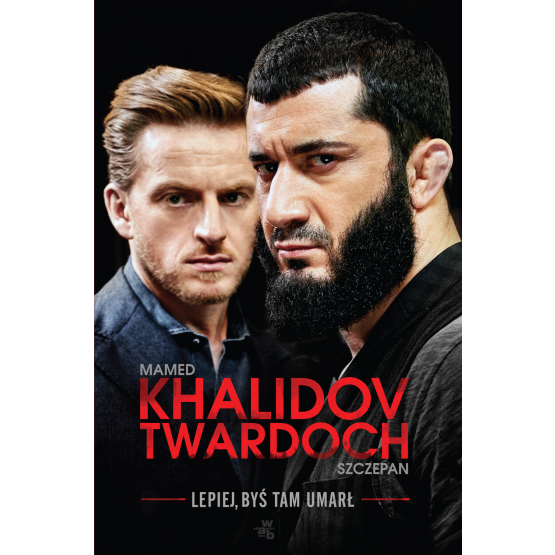 Książka Lepiej, byś tam umarł Khalidov Mamed Twardoch Szczepan