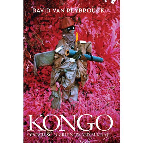 Książka Kongo. Opowieść o zrujnowanym kraju Reybrouck Van David