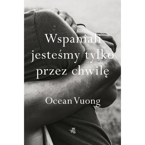 Książka Wspaniali jesteśmy tylko przez chwilę Ocean Vuong