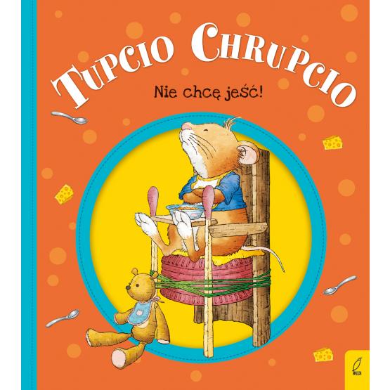 Książka Tupcio Chrupcio. Nie chcę jeść! Eliza Piotrowska