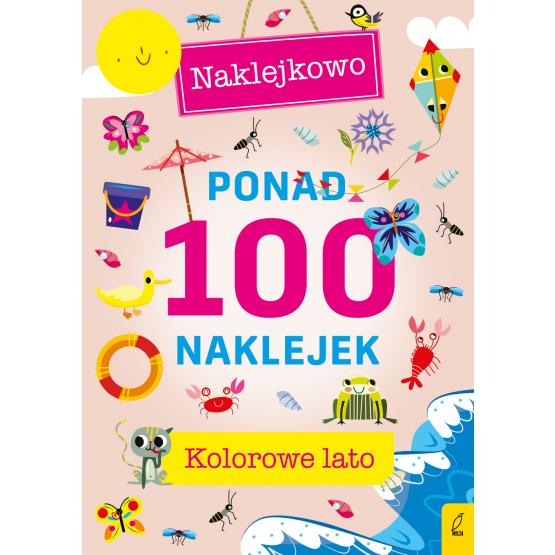 Książka Ponad 100 naklejek. Kolorowe lato. Naklejkowo Praca zbiorowa