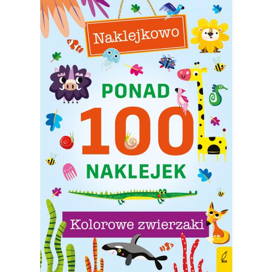 Książka Ponad 100 naklejek. Kolorowe zwierzaki. Naklejkowo Praca zbiorowa
