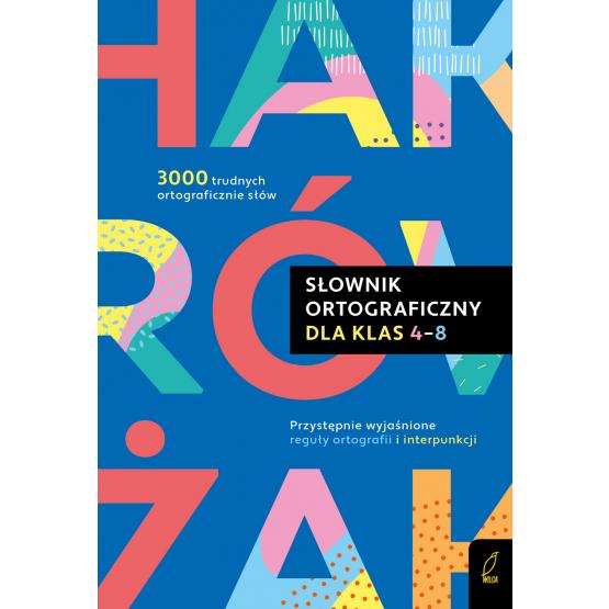 Książka Słownik ortograficzny dla klas 4-8 Anna Sikorska-Michalak